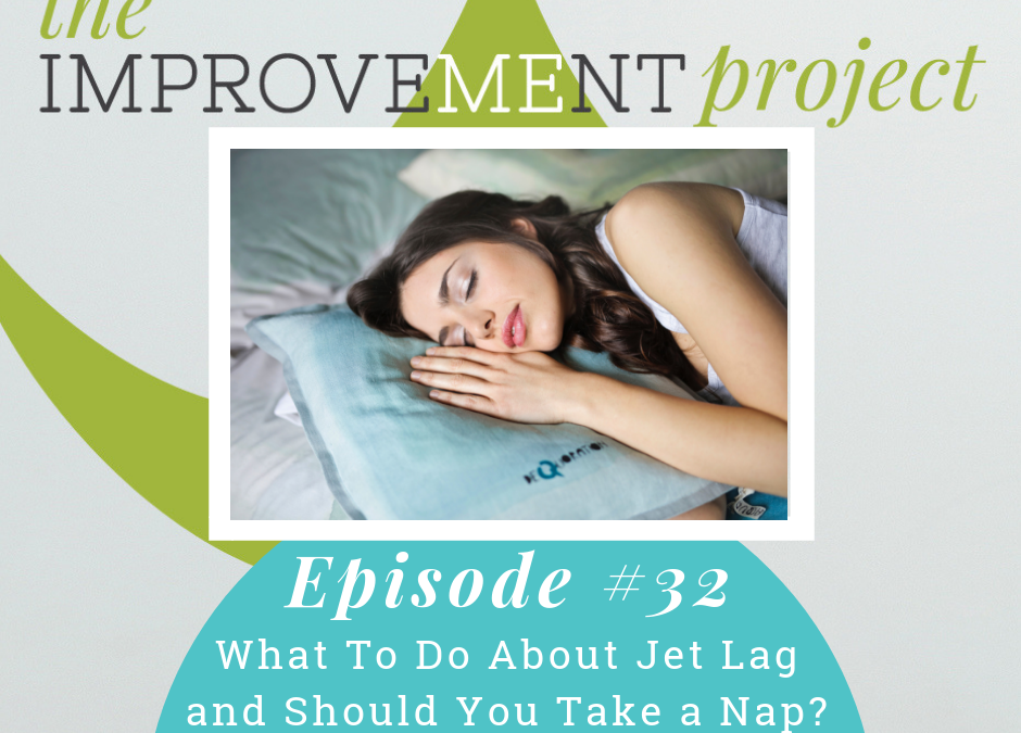 What To Do About Jet Lag and Should You Take a Nap? –  032