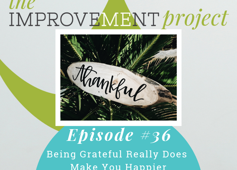 Being Grateful Really Does Make You Happier – 036