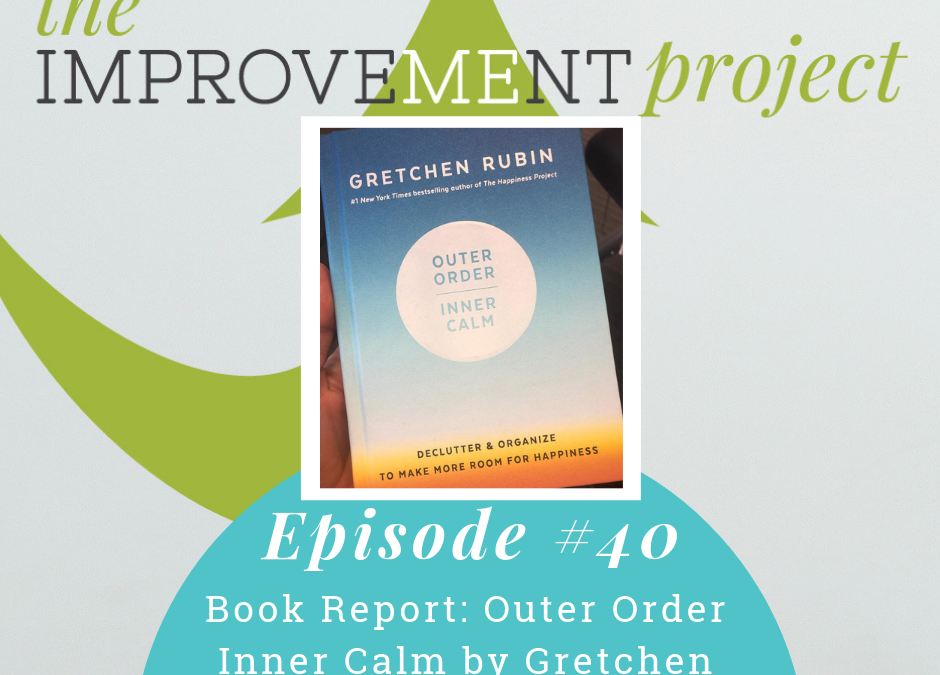 Book Report: Outer Order Inner Calm by Gretchen Rubin – 040