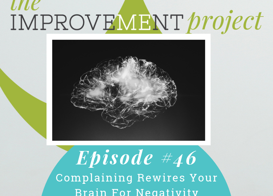 Complaining Rewires Your Brain For Negativity – 046