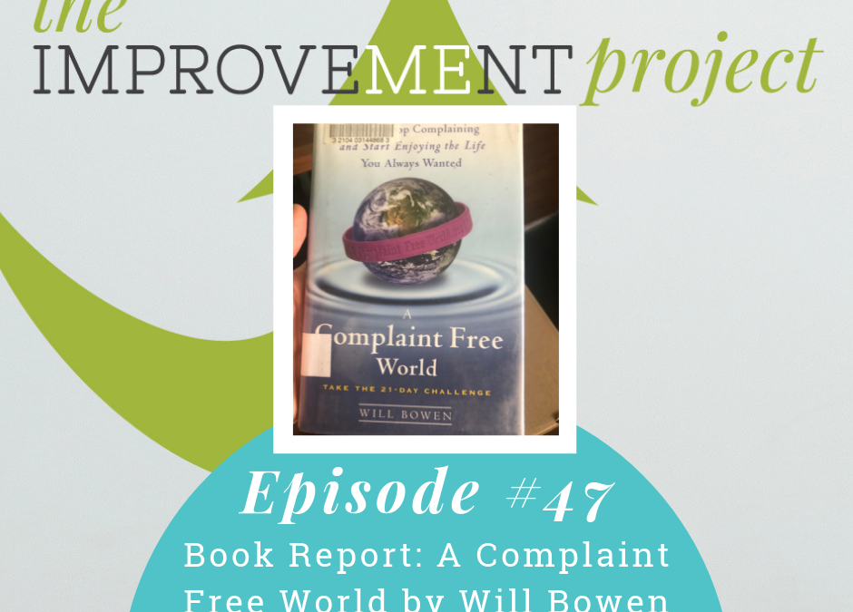 Book Report: A Complaint Free World by Will Bowen – 047