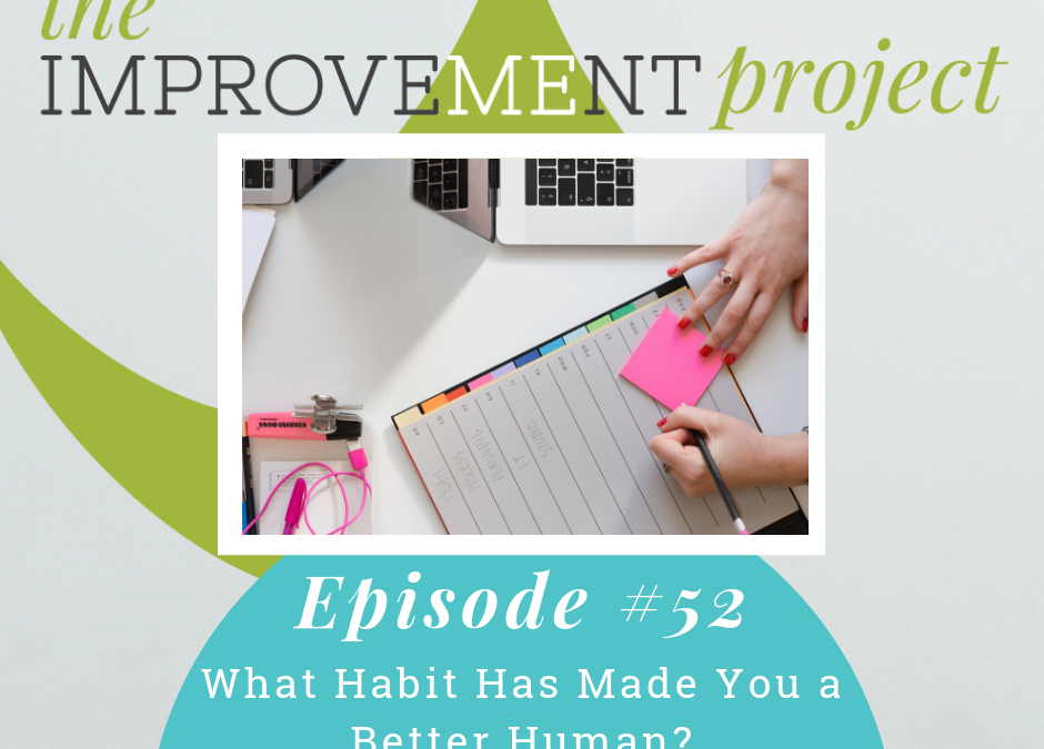 What Habit Has Made You a Better Human? – 052