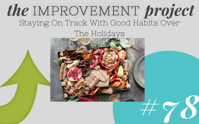 Staying On Track With Good Habits Over The Holidays – 078