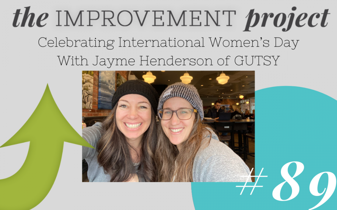 Celebrating International Women's Day With Jayme Henderson of Gutsy – 089