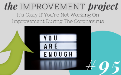 It's Okay If You're Not Working On Improvement During The Coronavirus- 095