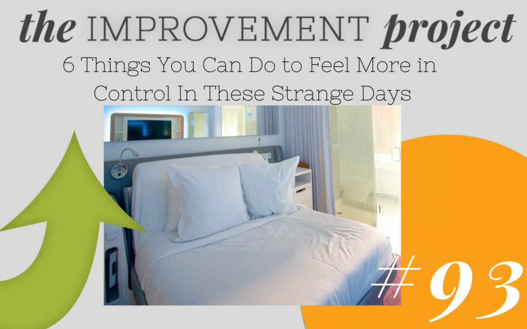 6 Things You Can Do to Feel More in Control In These Strange Days – 093