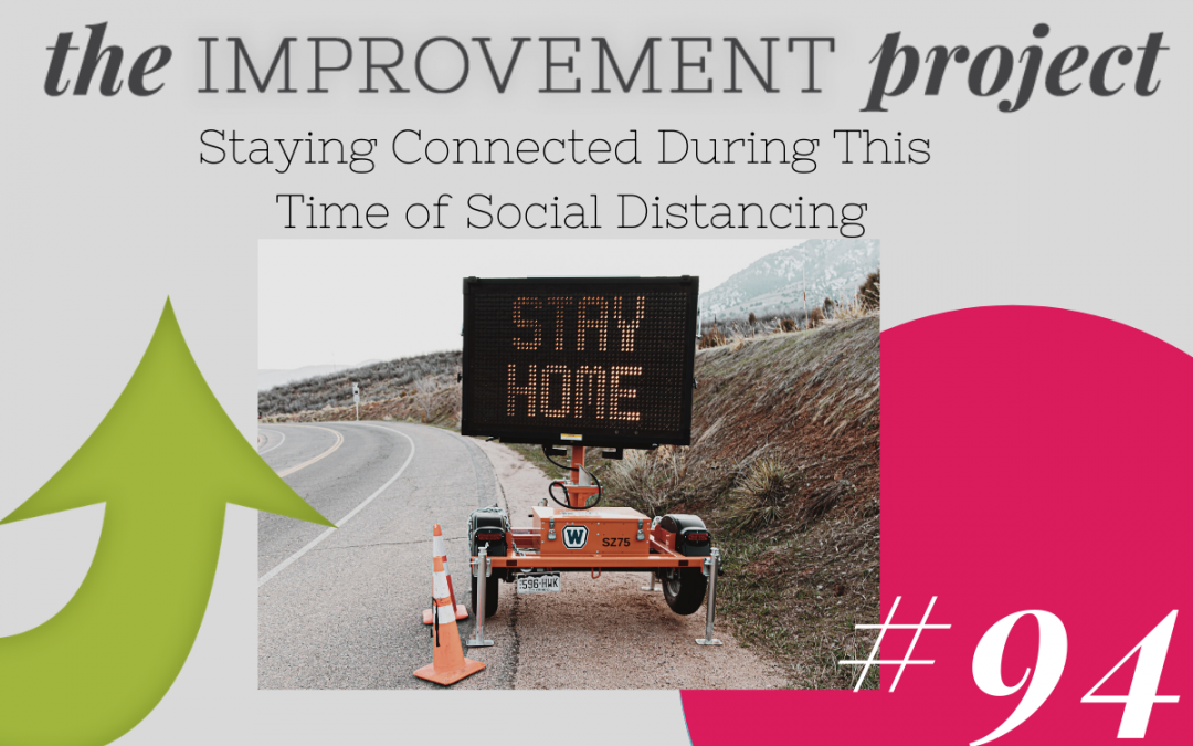 Staying Connected During This Time of Social Distancing – 094