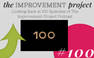 Looking Back at 100 Episodes of The Improvement Project Podcast – 100