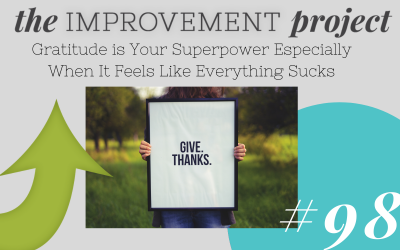 Gratitude is Your Superpower Especially When It Feels Like Everything Sucks – 098