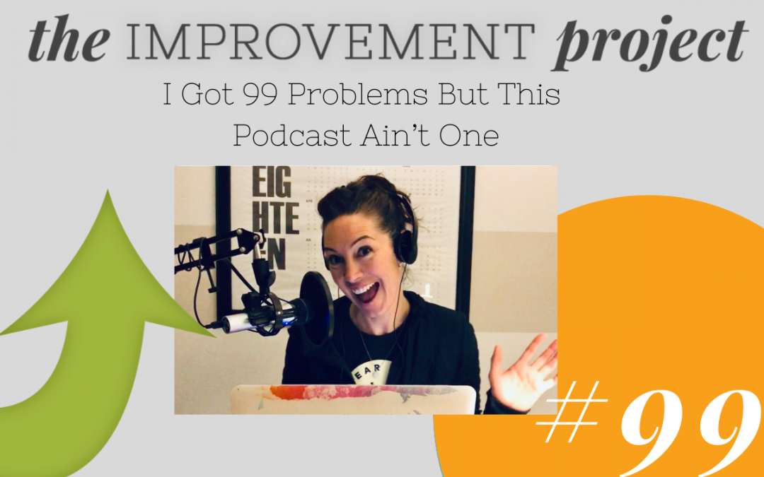 I Got 99 Problems But This Podcast Ain't One – 099