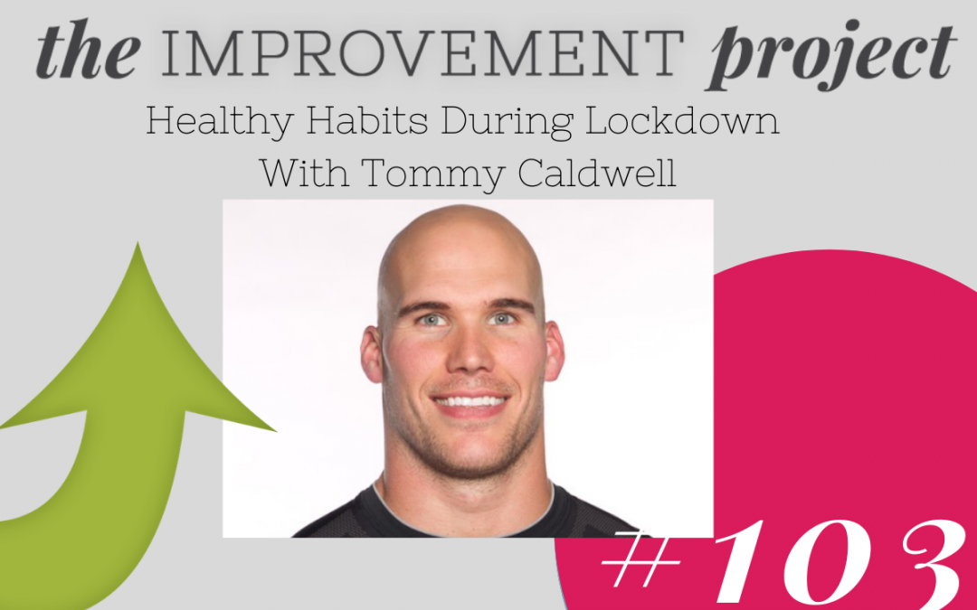 Healthy Habits During Lockdown With Tommy Caldwell- 103