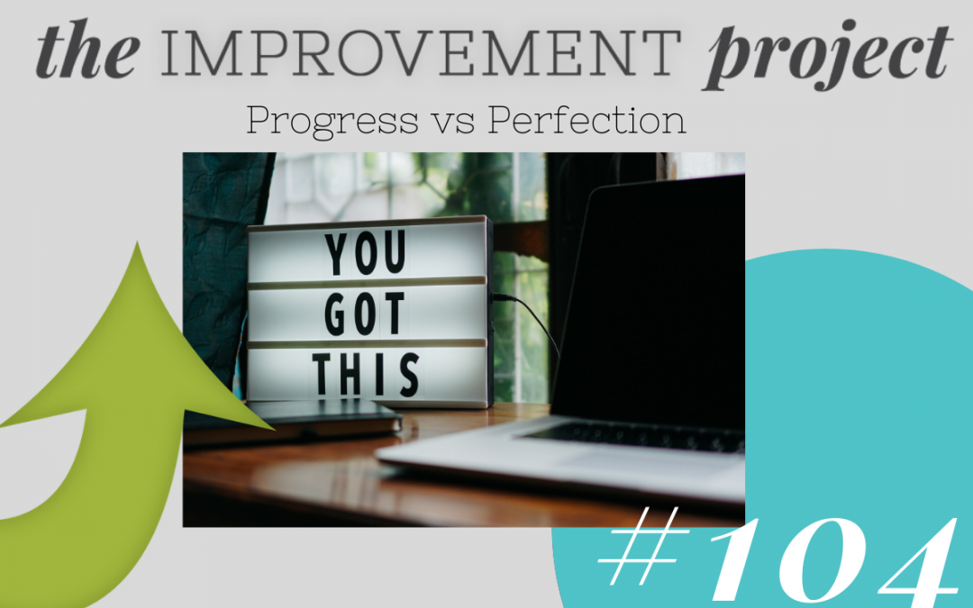 Progress Vs Perfection – 104