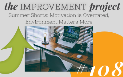 Motivation is Overrated, Environment Matters More – 108