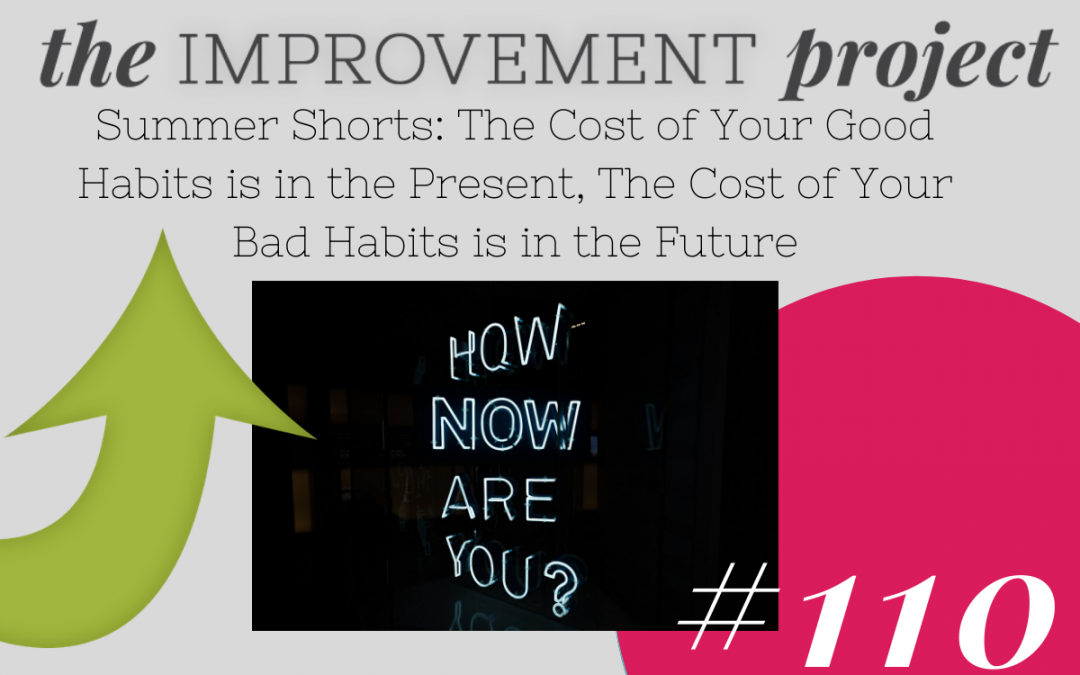 The Cost of Your Good Habits is in the Present, The Cost of Your Bad Habits is in the Future – 110