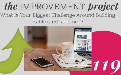 What Is Your Biggest Challenge Around Building Habits and Routines? – 119