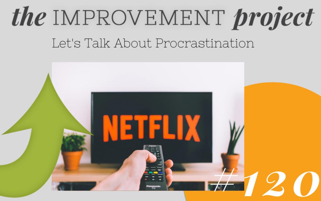 Let's Talk About Procrastination – 120