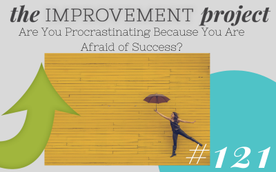 Are You Procrastinating Because You Are Afraid of Success? – 121