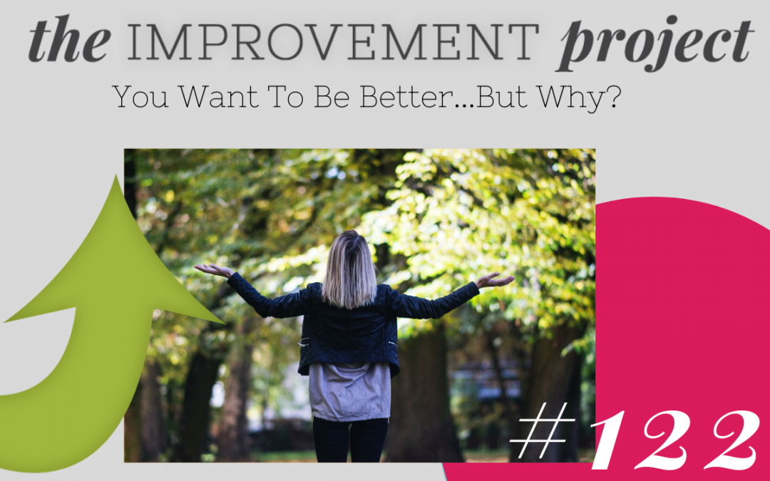 You Want To Be Better…But Why? – 122