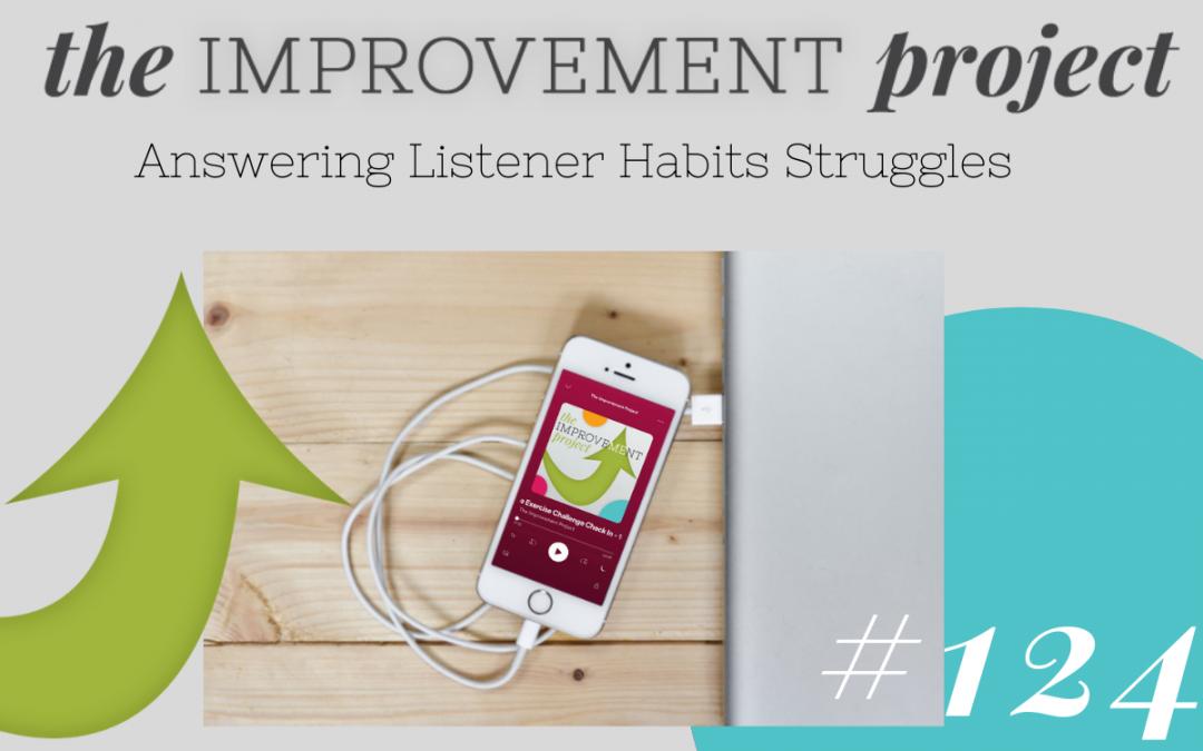 Answering Listener Habits Struggles – 124