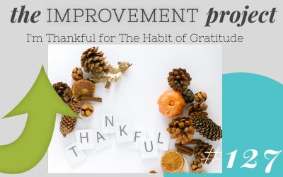I'm Thankful for The Habit of Gratitude – 127