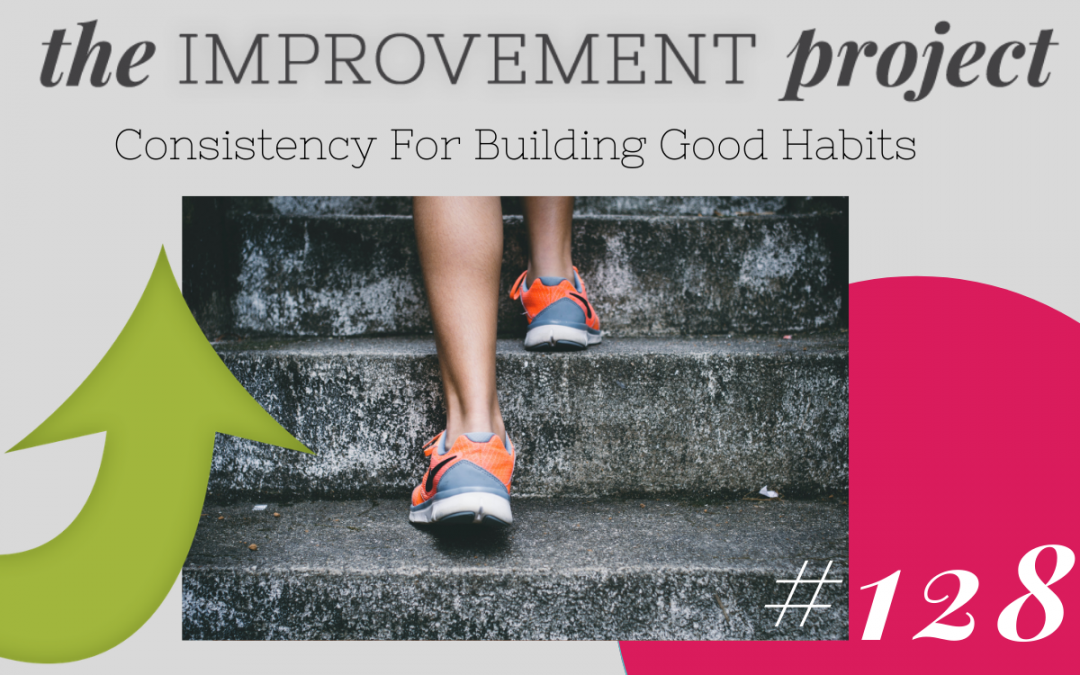 Consistency For Building Good Habits – 128