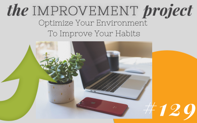 Optimize Your Environment To Improve Your Habits – 129