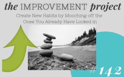 Create New Habits With the Strategy of Habit Stacking – 142