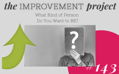 What Kind of Person Do You Want to BE? – 143