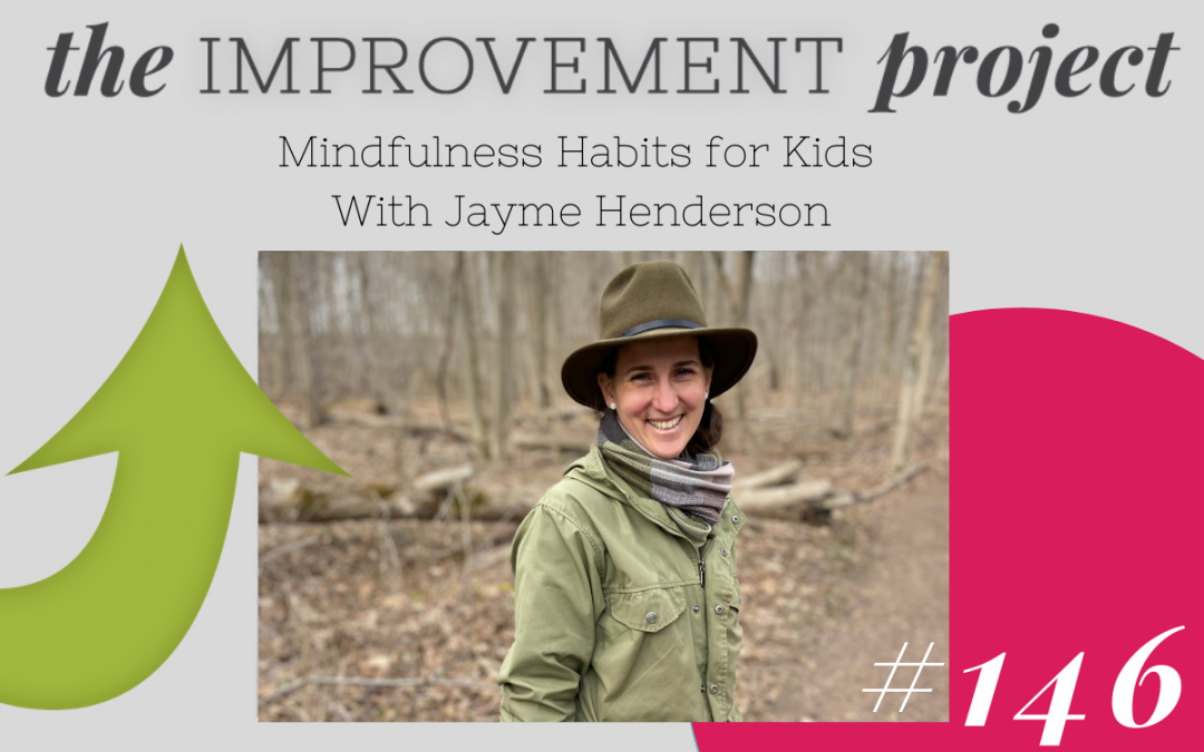 Mindfulness Habits for Kids With Jayme Henderson – 146