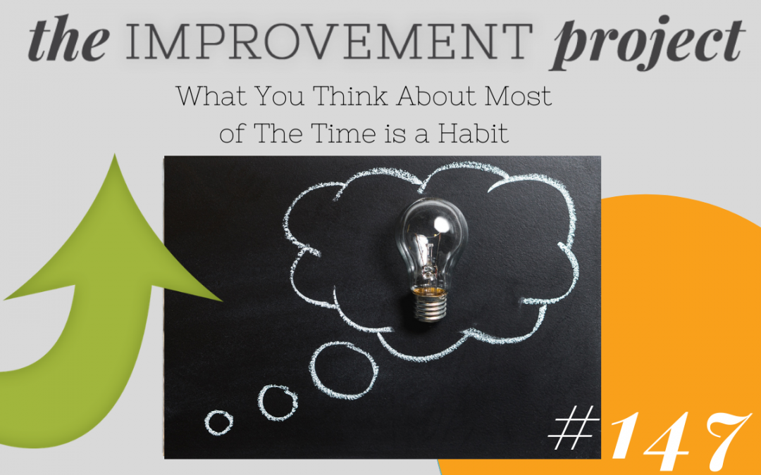 What You Think About Most of The Time is a Habit – 147