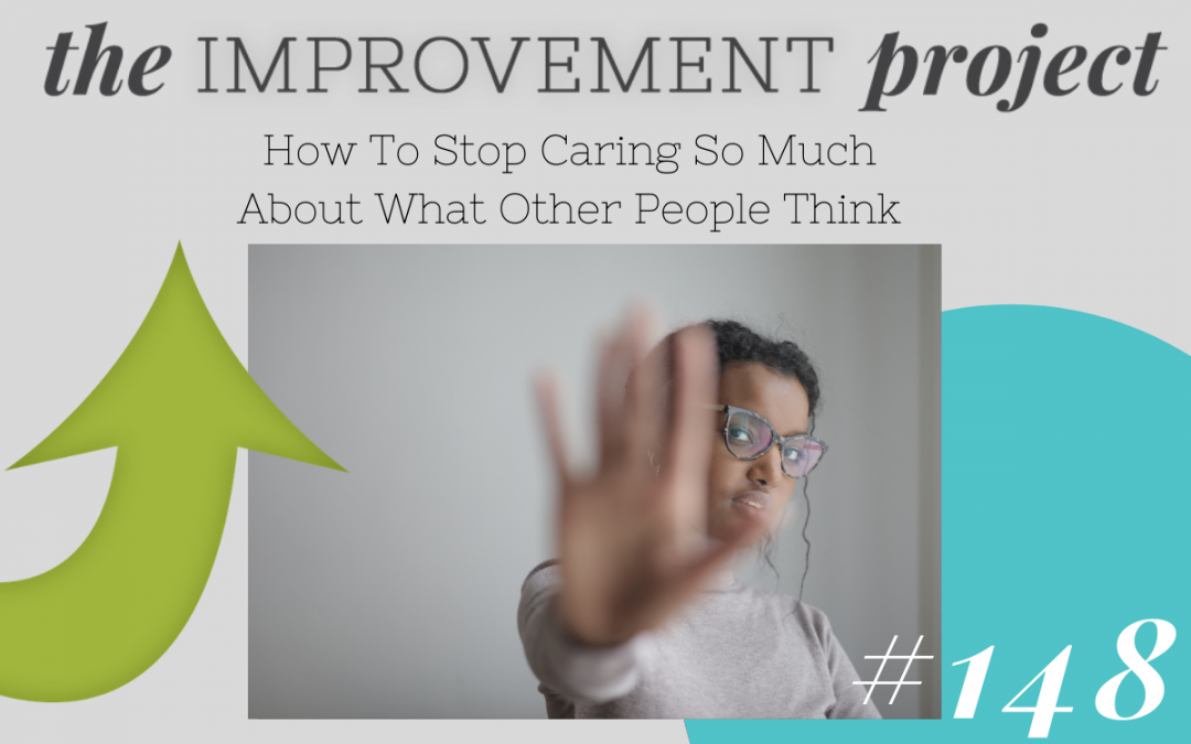 How To Stop Caring So Much About What Other People Think – 148