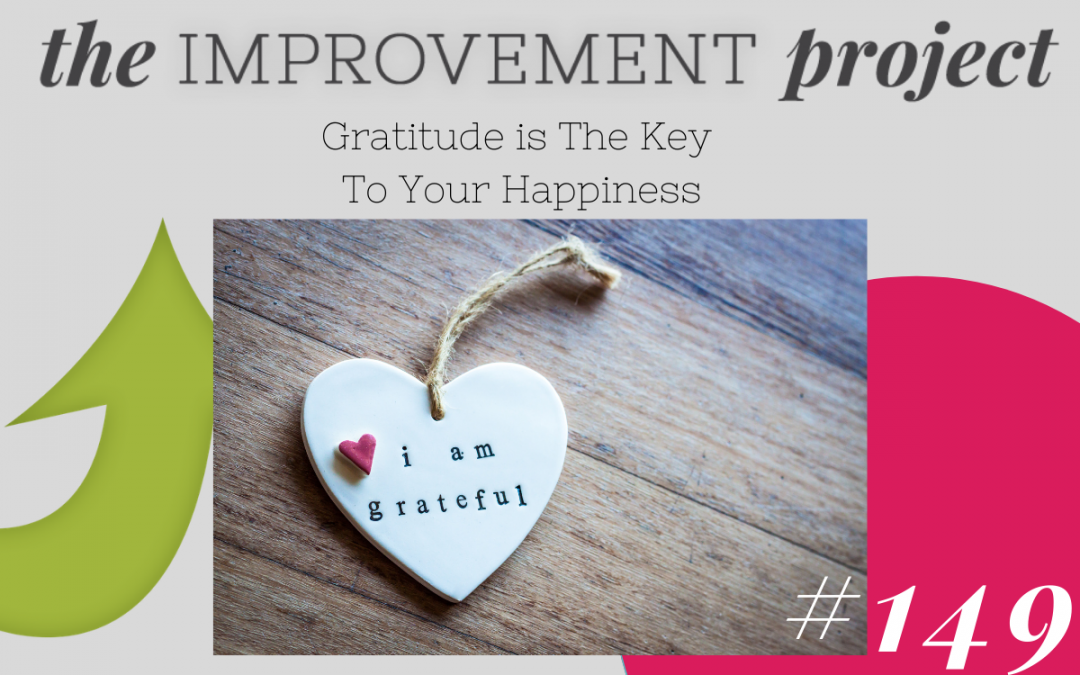 Gratitude is The Key To Your Happiness – 149