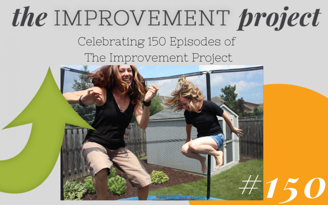 Celebrating 150 Episodes of The Improvement Project – 150