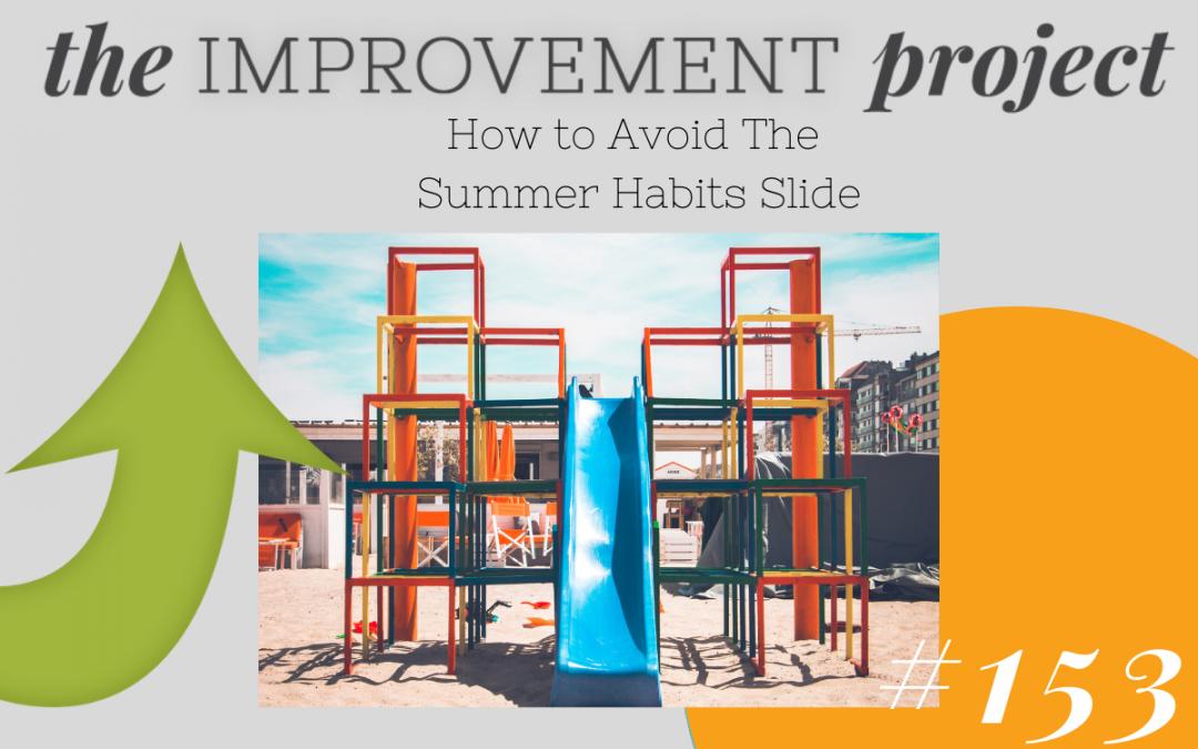 How to Avoid The Summer Habits Slide – 153