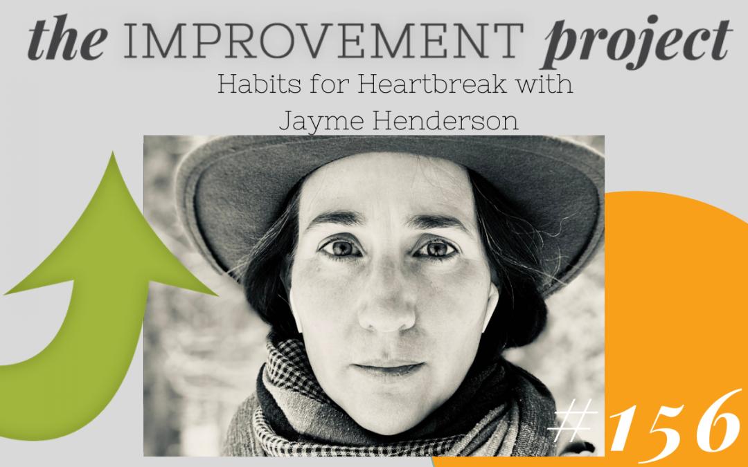 Habits for Heartbreak with Jayme Henderson – 156