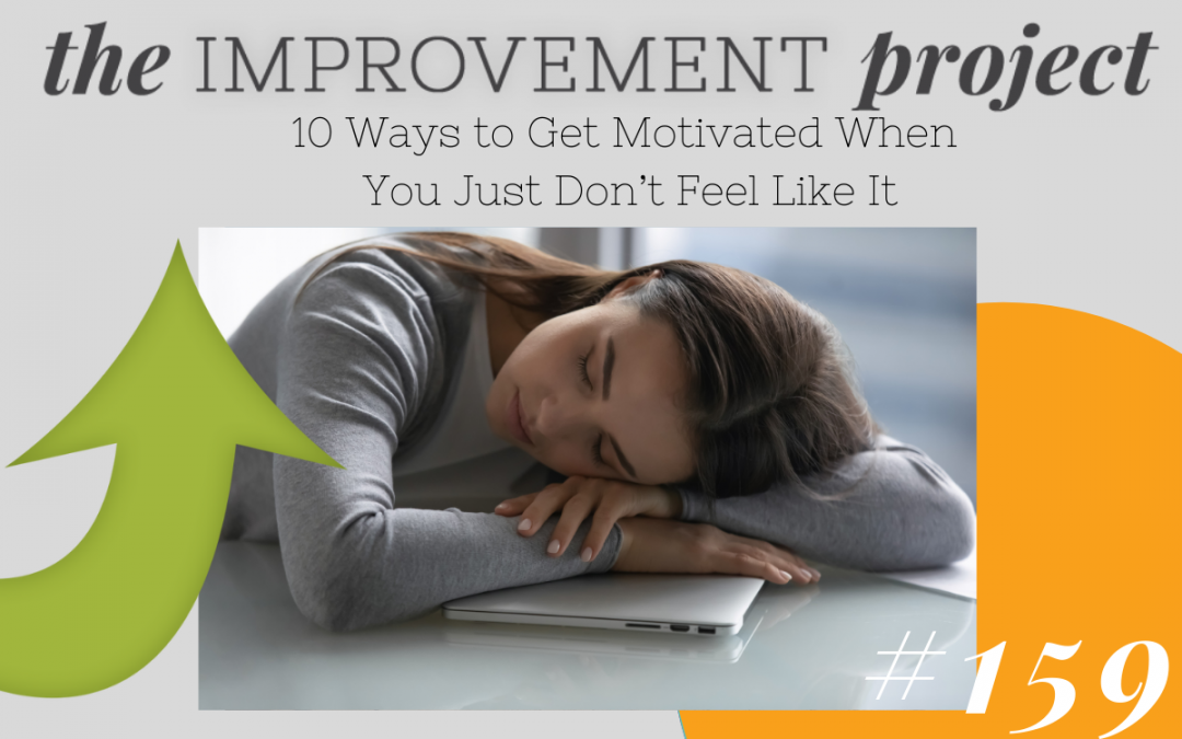 10 Ways to Get Motivated When You Just Don't Feel Like It – 159