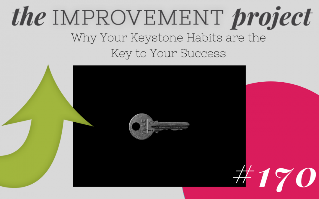 Why Your Keystone Habits are the Key to Your Success – 170