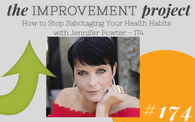How to Stop Sabotaging Your Health Habits with Jennifer Powter– 174